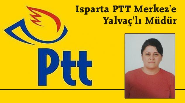 Isparta PTT Merkez Şubeye Yalvaç'lı Müdür